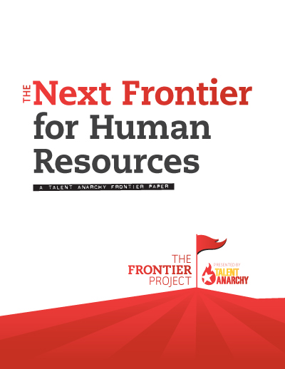 The Next Frontier for Human Resources - Talent Anarchy